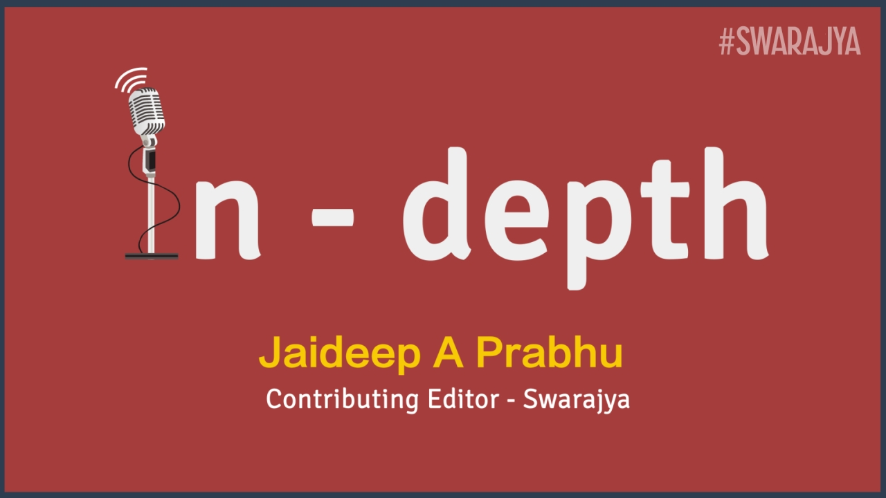 Swarajya In - depth featuring Jaideep A Prabhu