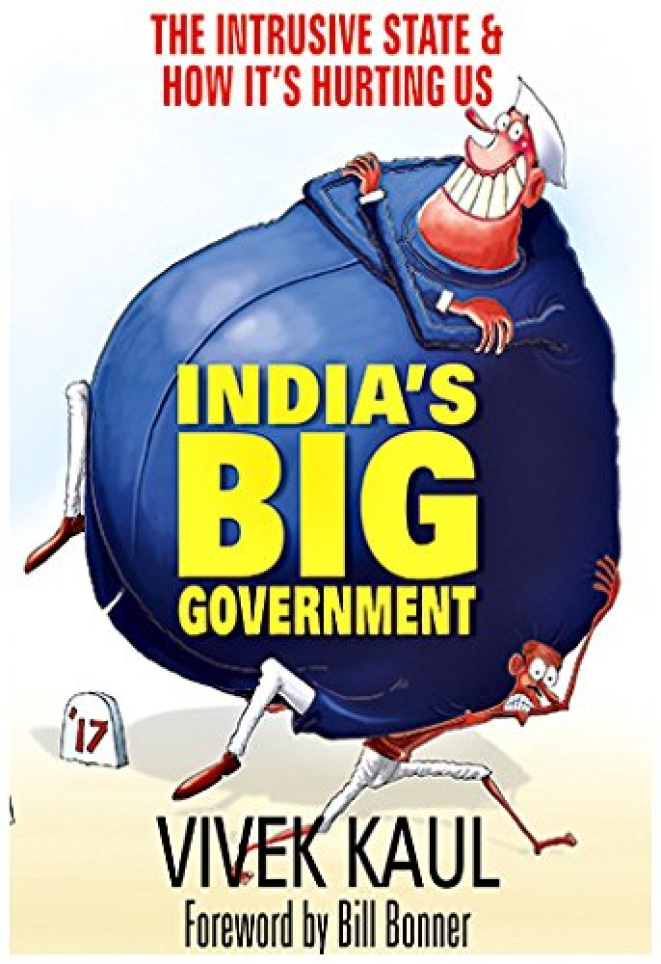 India's Big Government: The Intrusive State & How It's Hurting Us by Vivek Kaul