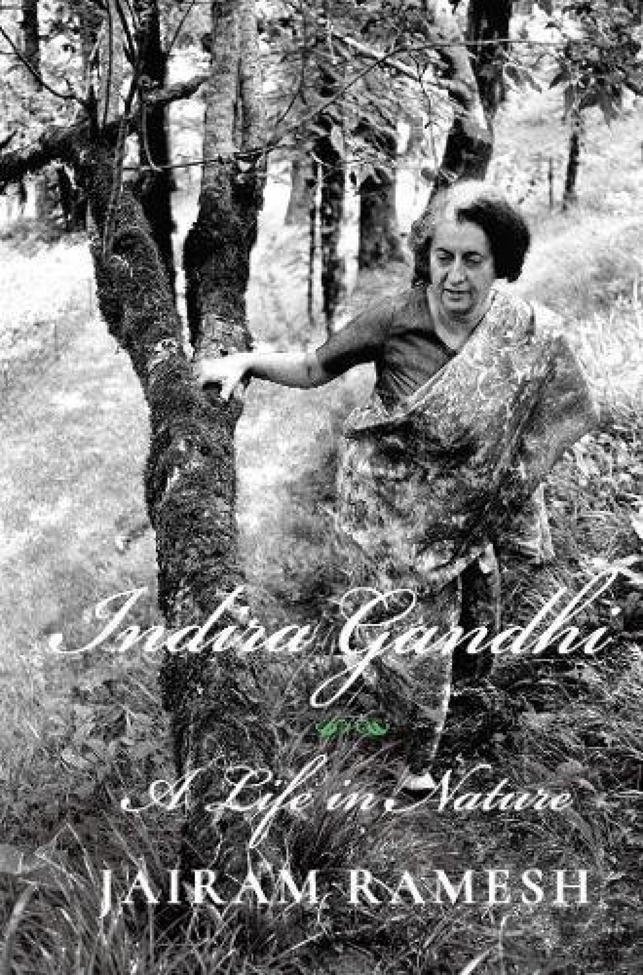 Indira Gandhi: A Life In Nature by Jairam Ramesh