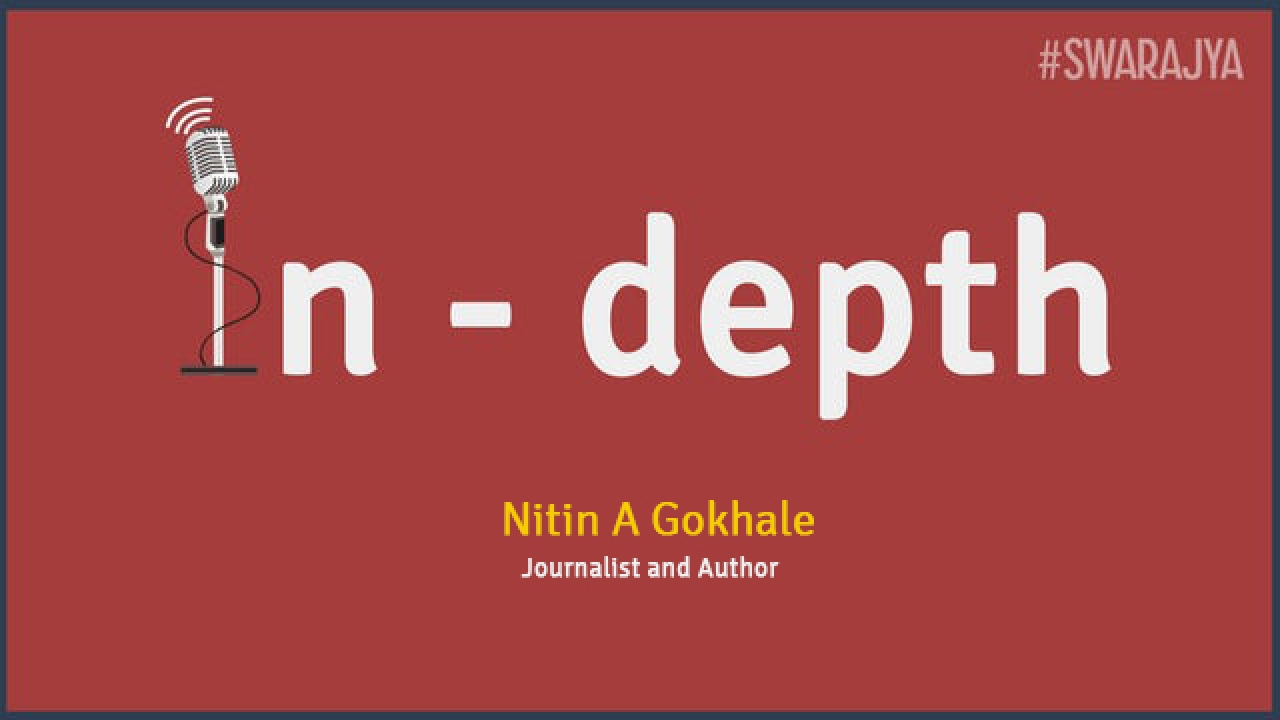 Swarajya In-Depth with journalist and author Nitin Gokhale