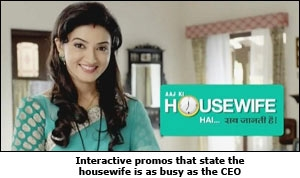 Interactive promos that state the housewife is as busy as the CEO
