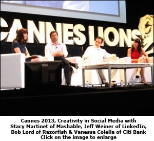 Cannes 2013, Creativity in Social Media with Stacy Martinet of Mashable, Jeff Weiner of LinkedIn, Bob Lord of Razorfish & Vanessa Colella of Citi Bank