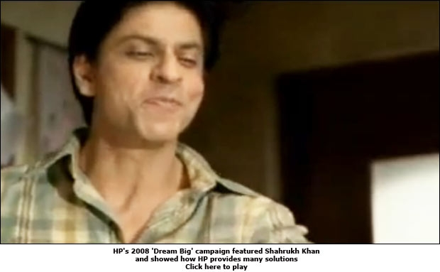 HP's 2008 'Dream Big' campaign featured Shahrukh Khan and showed how HP provides many solutions