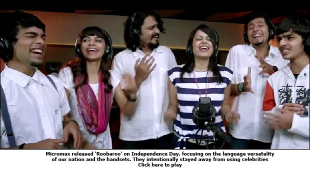 Micromax released '<b>  </div><p>Roobaroo</b>' on Independence Day, focusing on the language versatality of our nation and the handsets. They intentionally stayed away from using celebrities