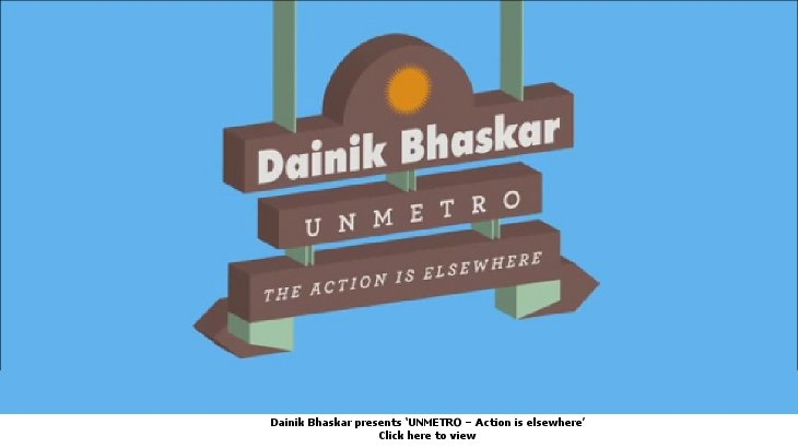 Dainik Bhaskar UNMETRO - Action is elsewhere
