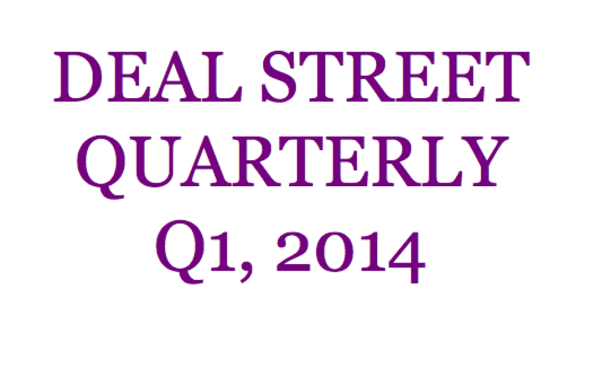 Deal Street Quarterly: First Quarter,  2014