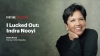 Looking back, I think I lucked out: Indra Nooyi