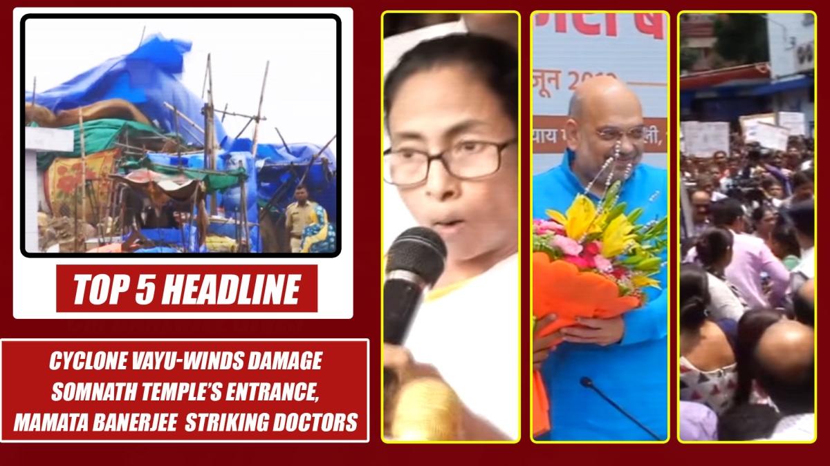 Top 5 Headline: Cyclone Vayu damage Temple In Gujarat, WB CM gives ultimatum to striking doctors