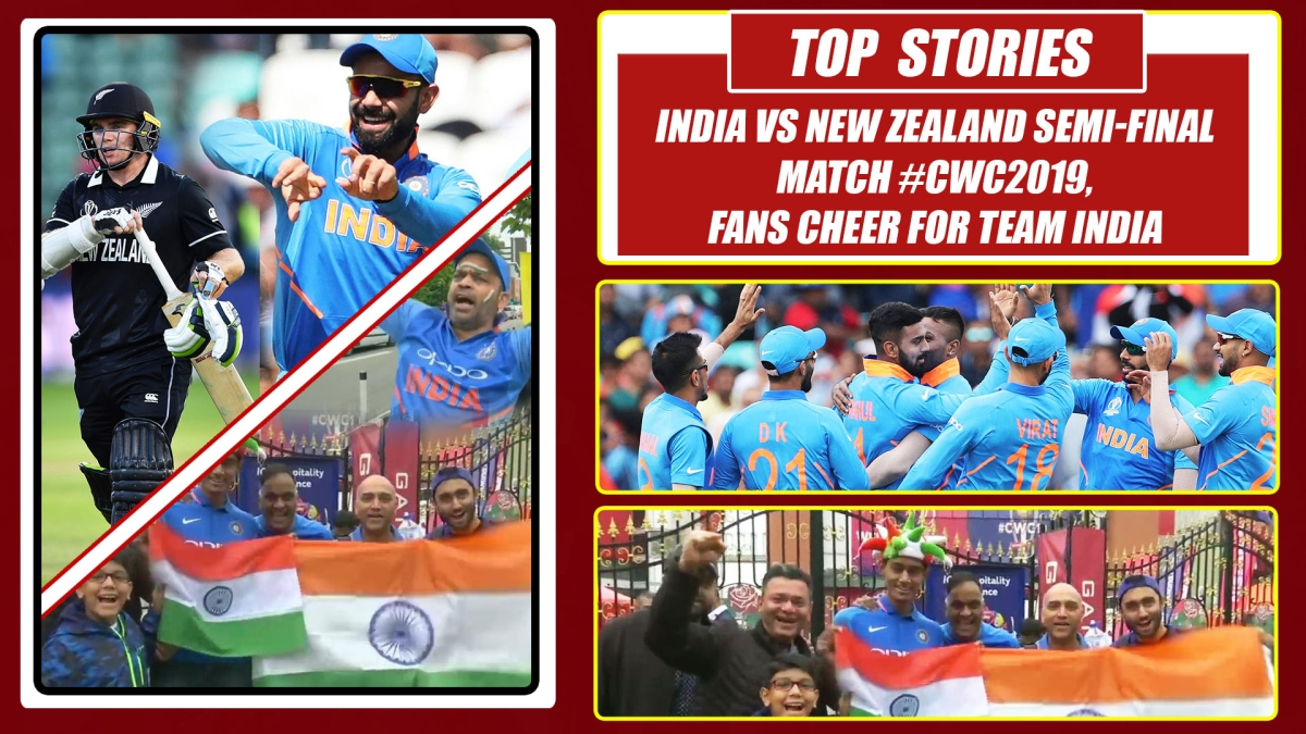 Top Stories For The Day: India vs New Zealand Semi-Final match #CWC2019, Fans cheer for team India