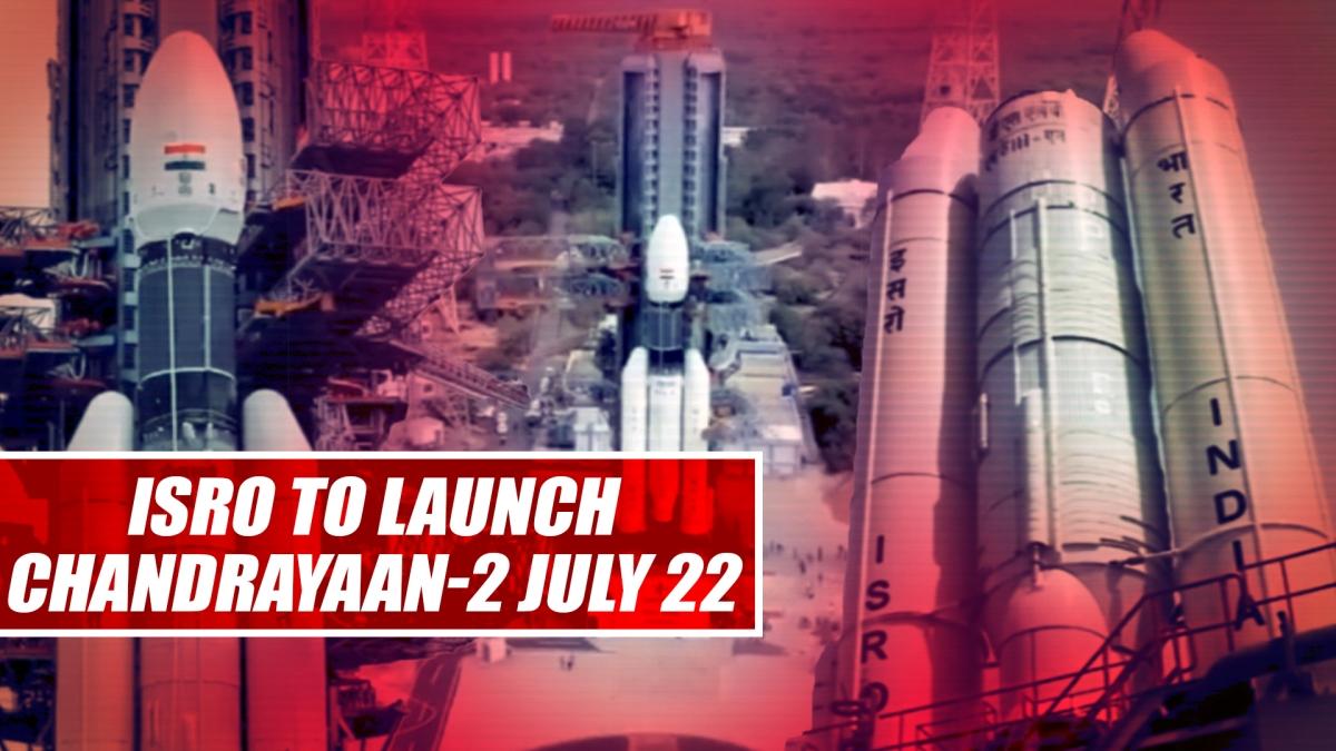 ISRO to launch Chandrayaan-2 on July 22