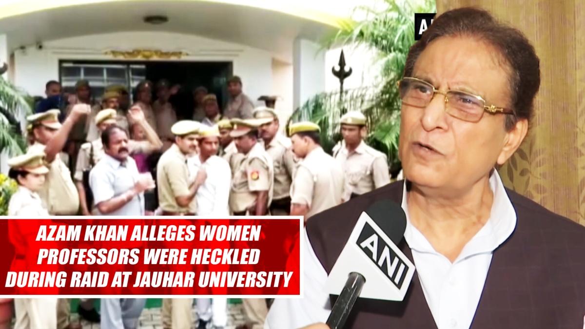 Azam Khan Alleges Women Professors Were Heckled During Raid At Jauhar University