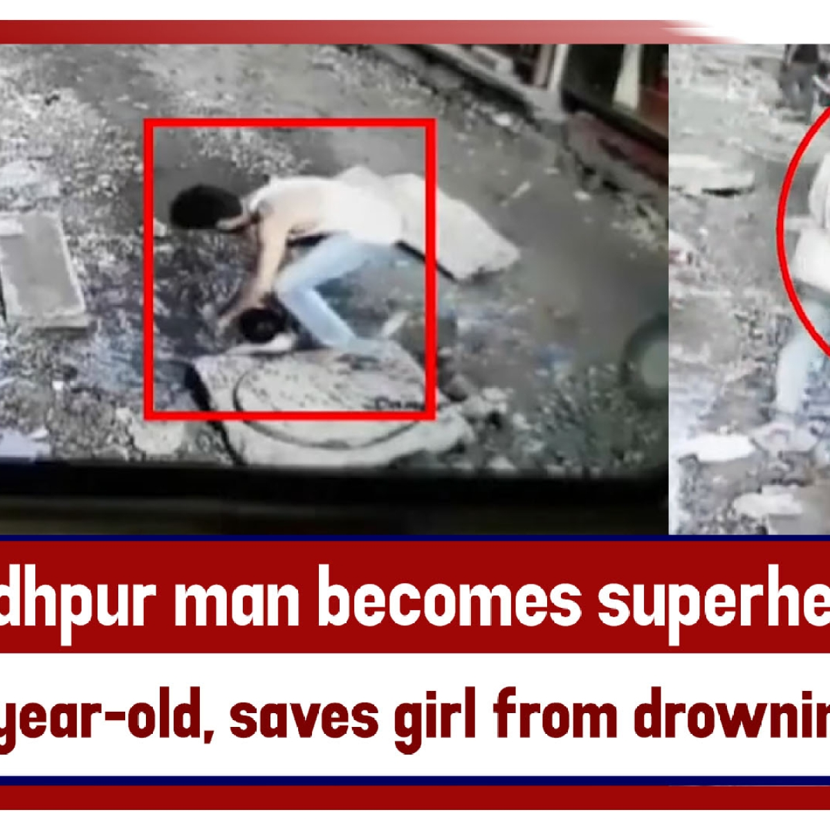 Jodhpur man becomes superhero for 4-year-old, saves girl from drowning in manhole