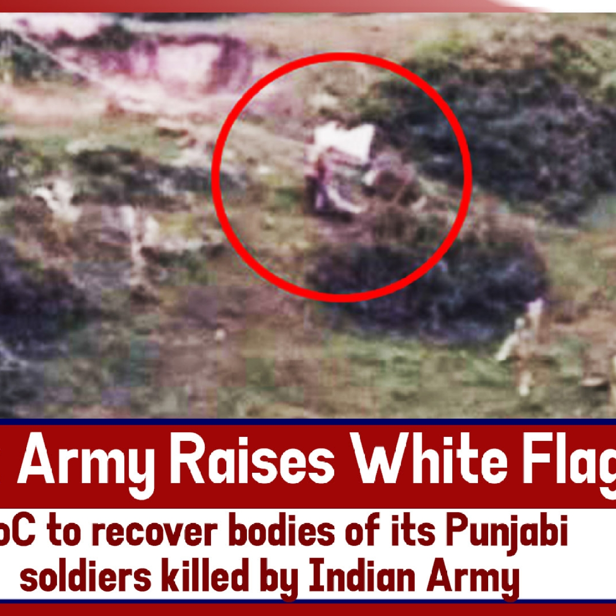 Pak Army Raises White Flag At LoC To Recover Bodies Of Its Punjabi Soldiers Killed By Indian Army