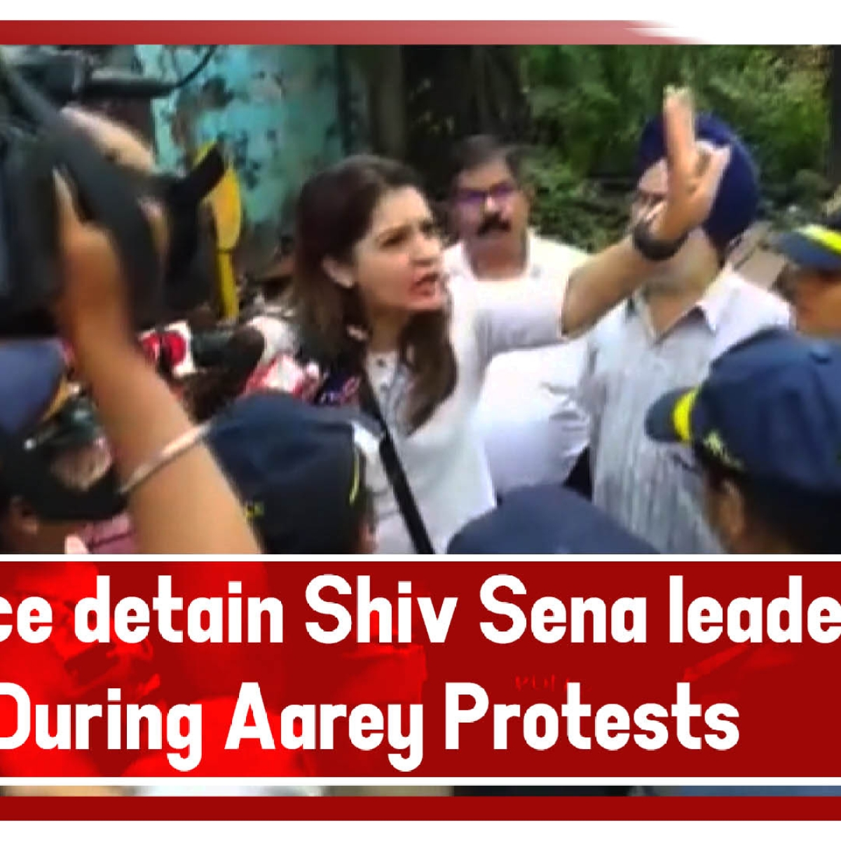 Police Detain Shiv Sena Leader Priyanka Chaturvedi During Aarey Protests