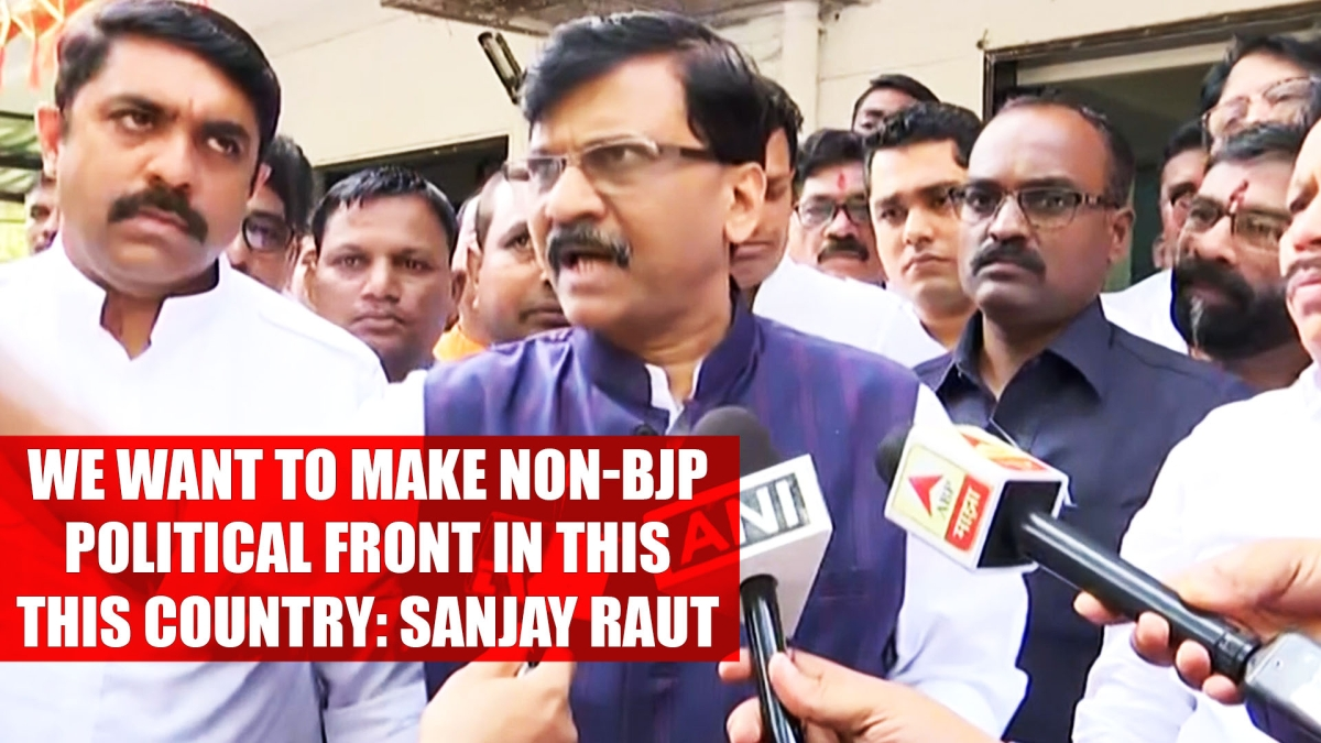 We want to make non-BJP political front in this country: Sanjay Raut