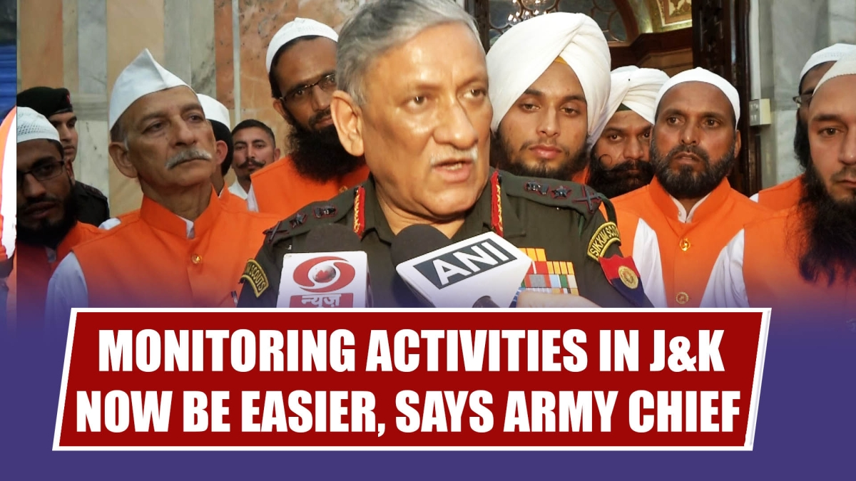 Monitoring Activities In J&K Will Now Be Easier, Says Army Chief