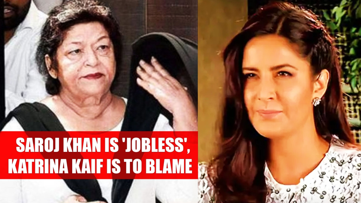 Choreographer Saroj Khan is 'jobless', and Katrina Kaif is to blame