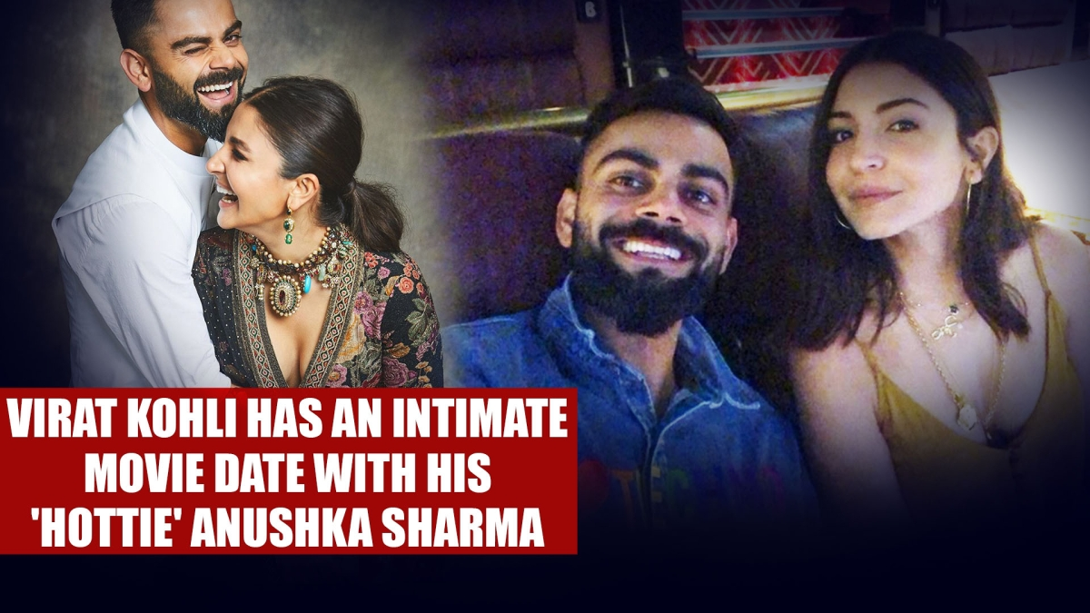 Virat Kohli has an intimate movie date with his 'hottie' Anushka Sharma