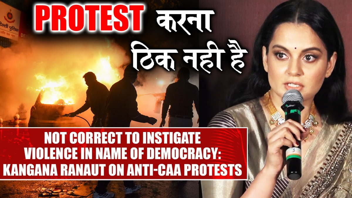 Not correct to instigate violence in name of democracy: Kangana Ranaut on anti-CAA protests
