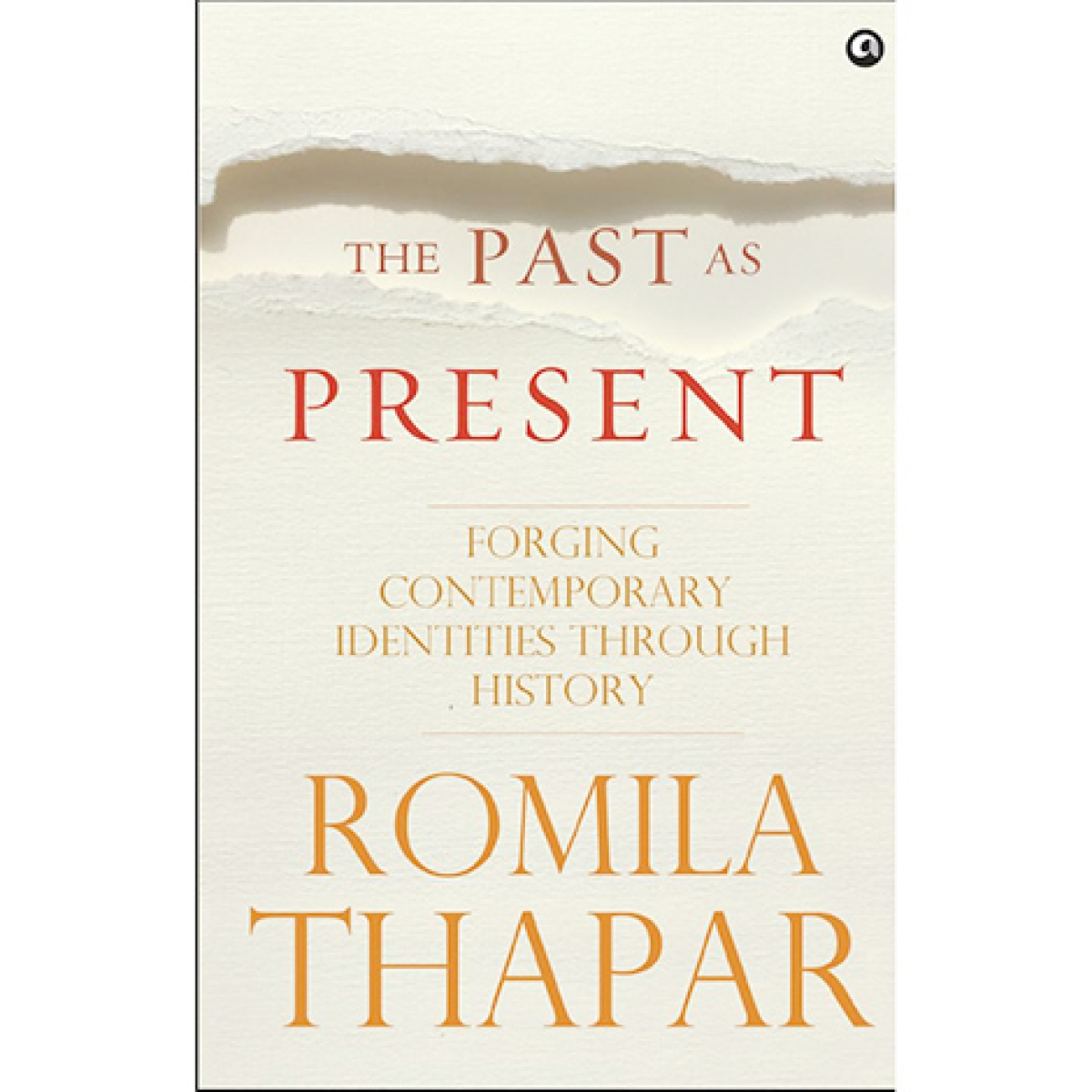 The Past As Present:<br />Forging Contemporary Identities Through History<br />Romila Thapar<br />Aleph Books<br />Pages: 329; Price: Rs 595