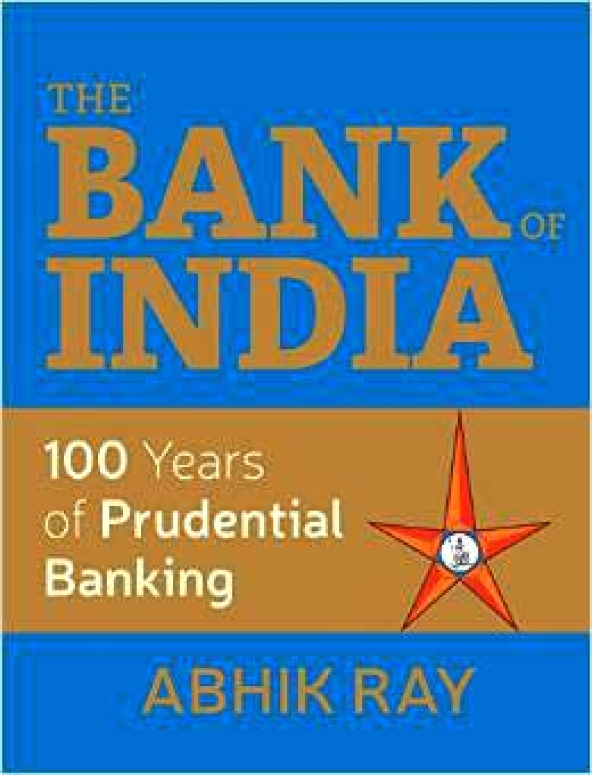 Bank of India - 100 years of Prudential Banking  Abhik Ray  Publisher: Rupa  Pages: 1071; Price: Rs 1495