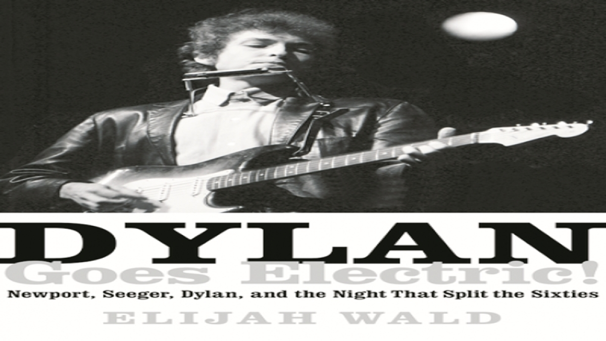 Dylan Goes Electric! Newport, Seegar, Dylan, and the Night That Split the Sixties: Review