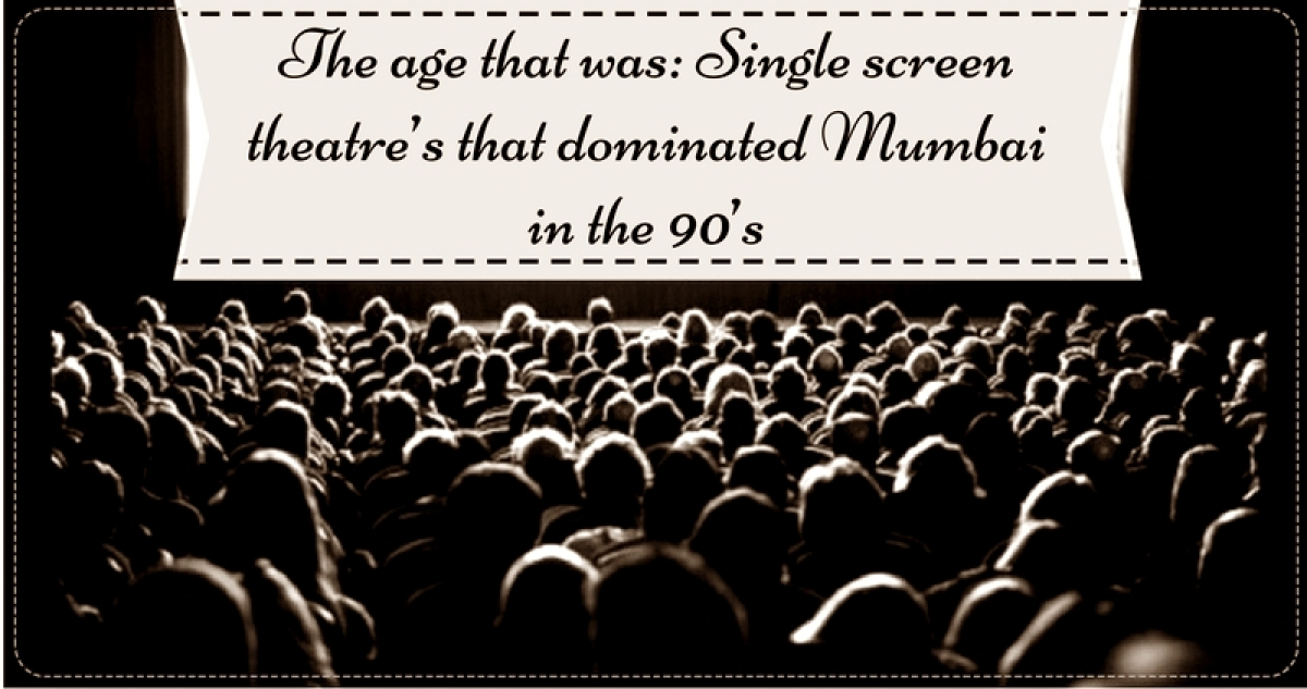 The age that was: Single screen theatre's that dominated Mumbai in the 90's
