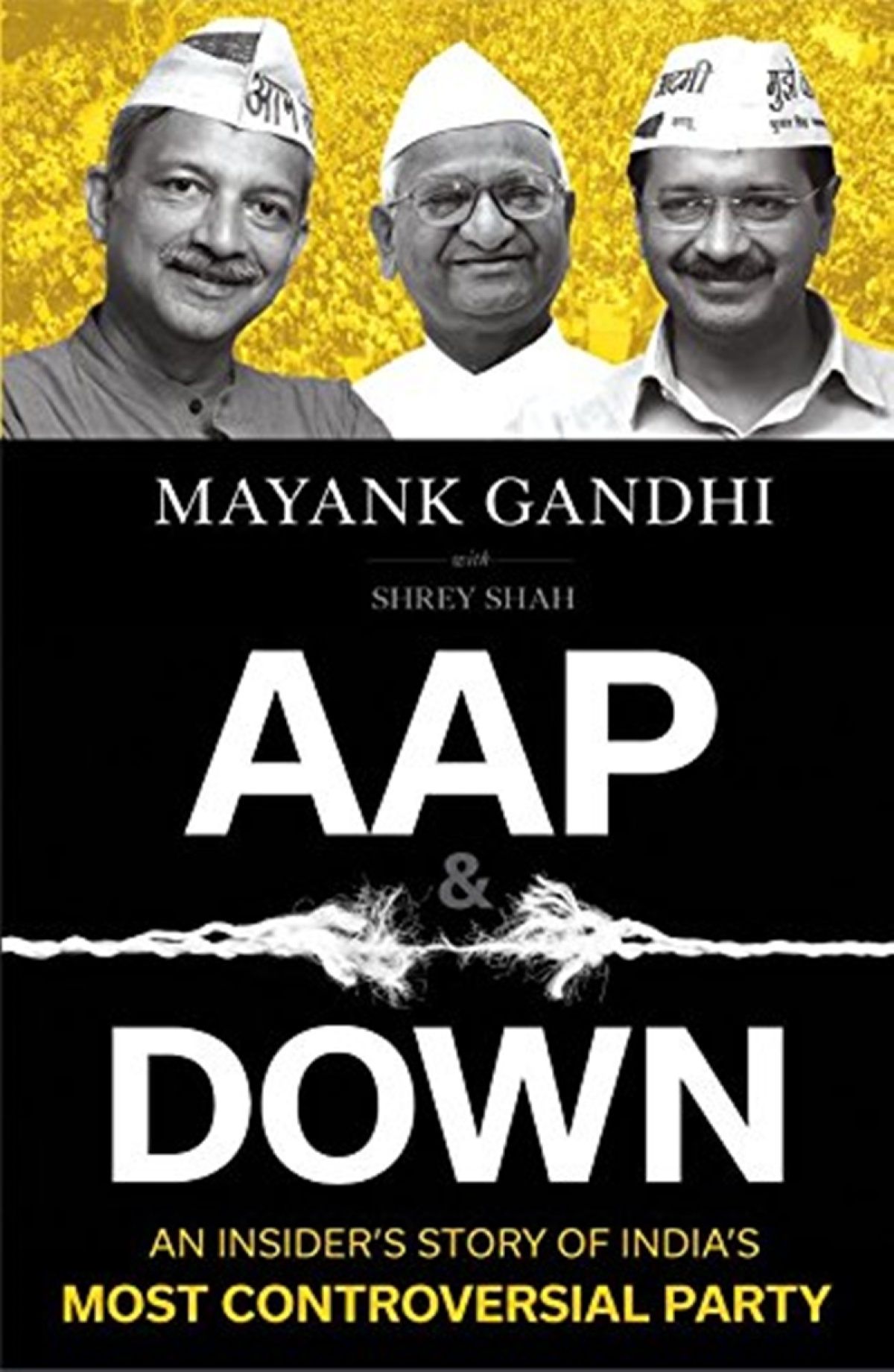 AAP & Down: An Insider's Story of India's Most Controversial Party by Mayank Gandhi and Shrey Shah- Review
