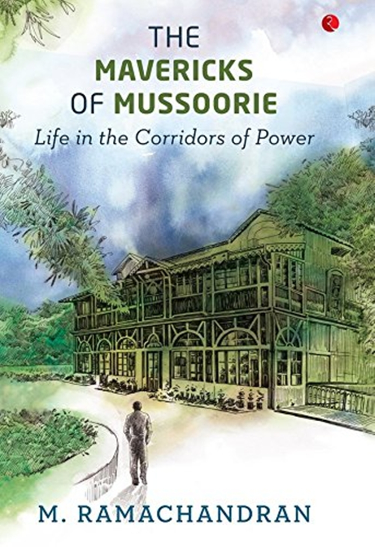 The Mavericks of Mussoorie: Life in the Corridors of Power by M. Ramachandran- Review