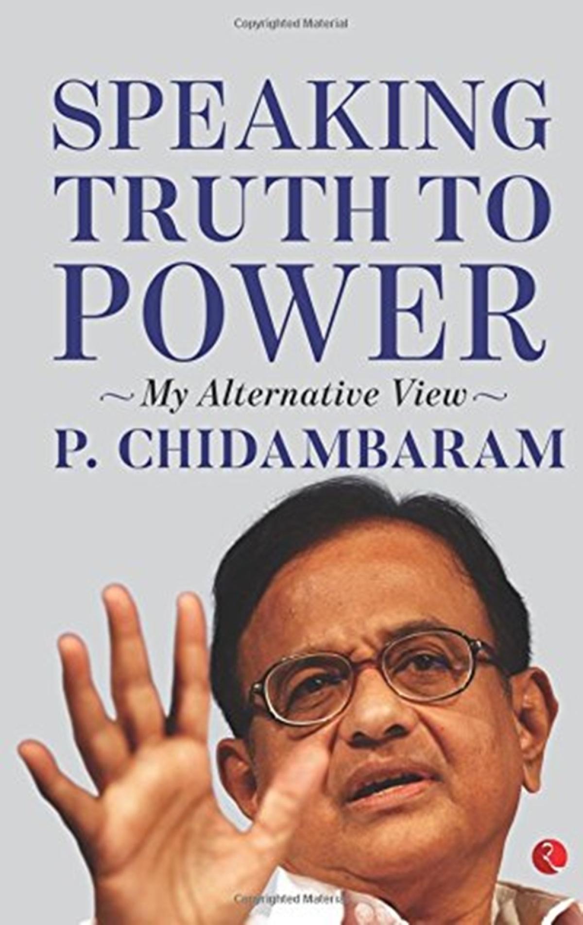 Speaking Truth to Power: My Alternative by P. Chidambaram- Review