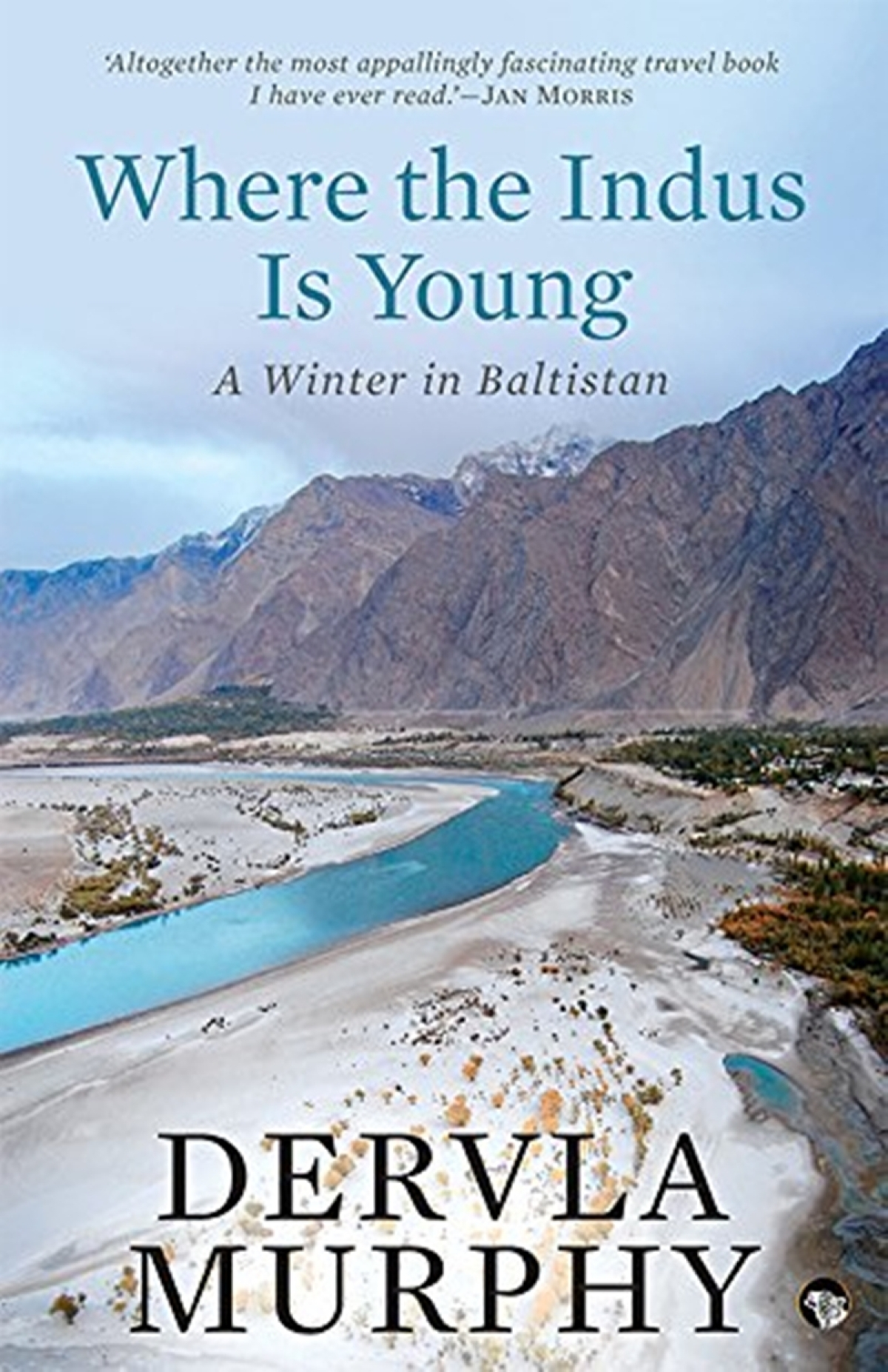 Where the Indus is Young: A Winter in Baltistan by Dervla Murphy-Review
