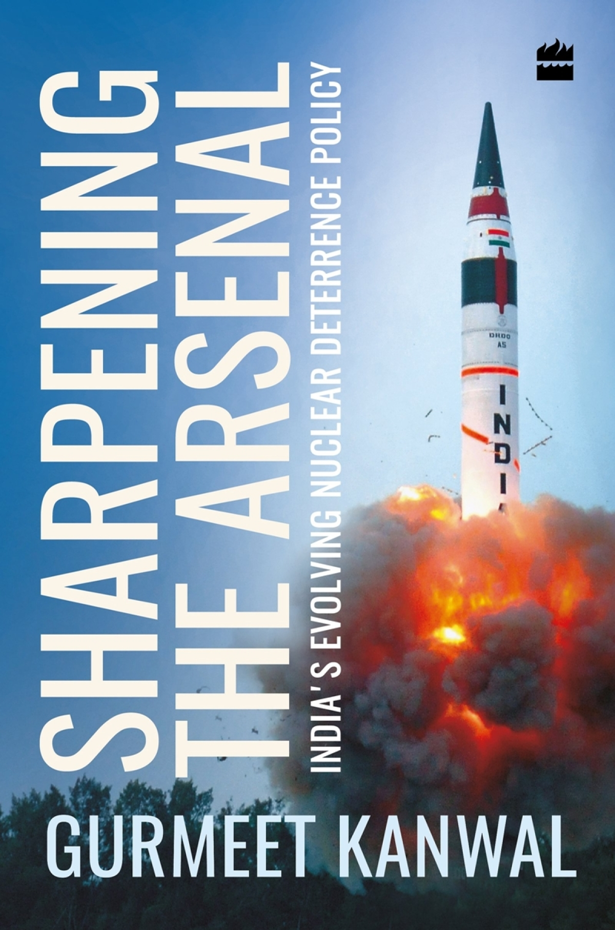 Sharpening the Arsenal: India's Evolving Nuclear Deterrence Policy by Gurmeet Kanwal- Review