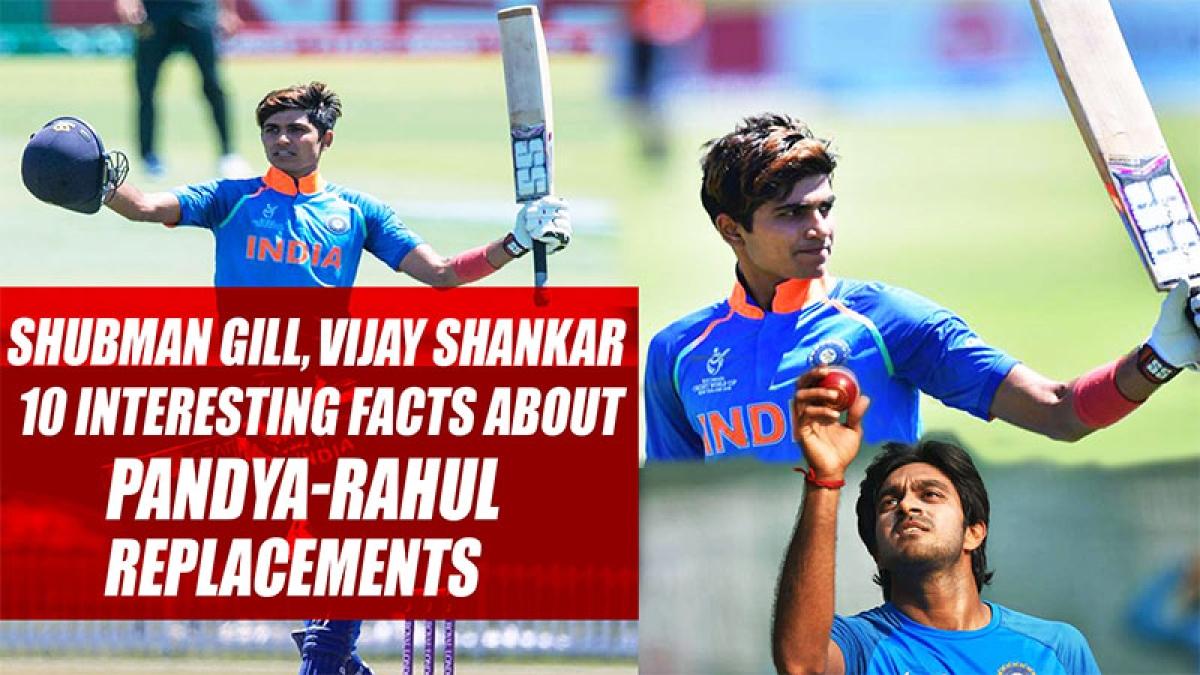 Shubman Gill, Vijay Shankar, 10 Interesting Facts About Pandya-Rahul Replacements