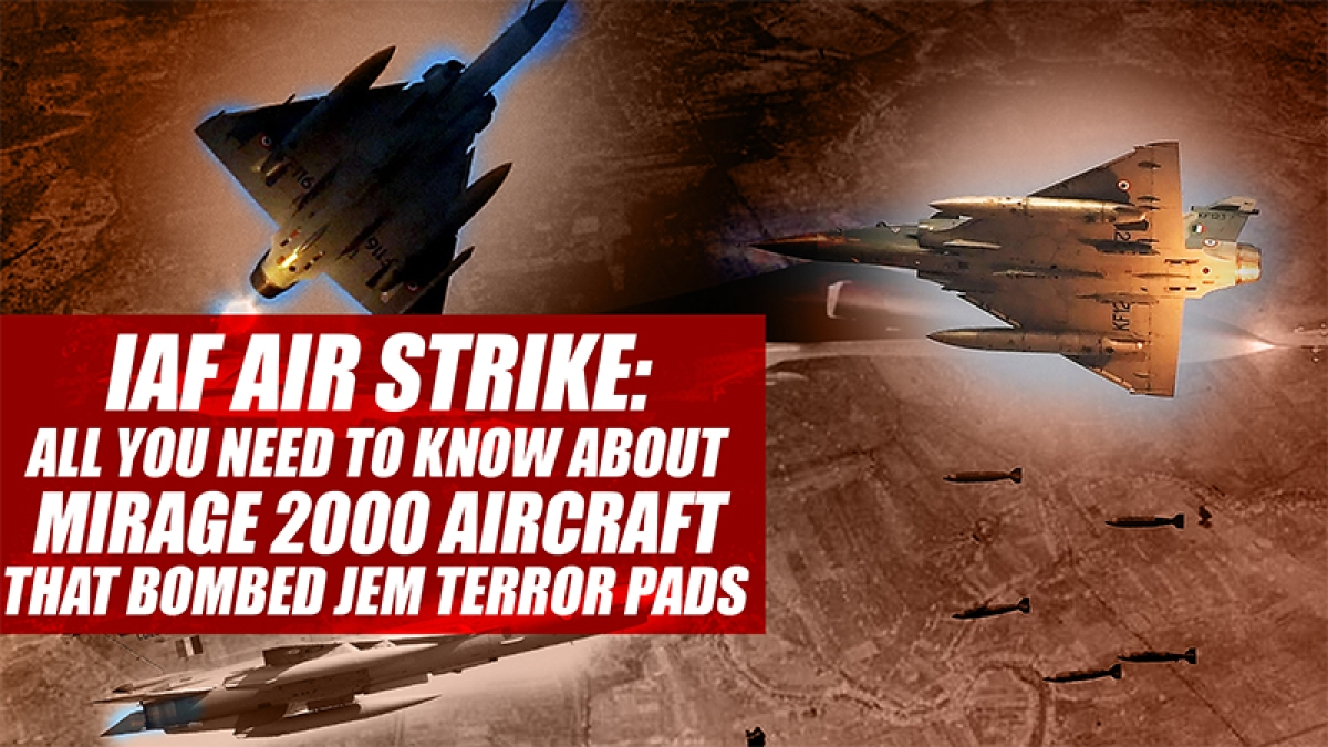 IAF air strike: All You Need To Know About Mirage 2000 Aircraft That Bombed JeM Terror Pads
