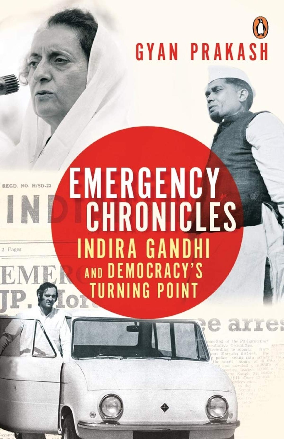 Emergency Chronicles: Indira Gandhi and Democracy's Turning Point by Gyan Prakash- Review