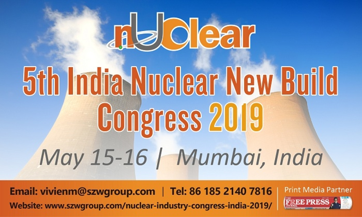 5th India Nuclear New Build Congress to be held on May 15-16 in Mumbai