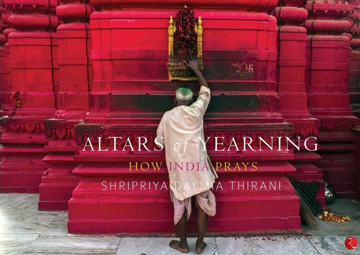 Altars of Yearning: How India Prays by Shripriya Thirani – Review