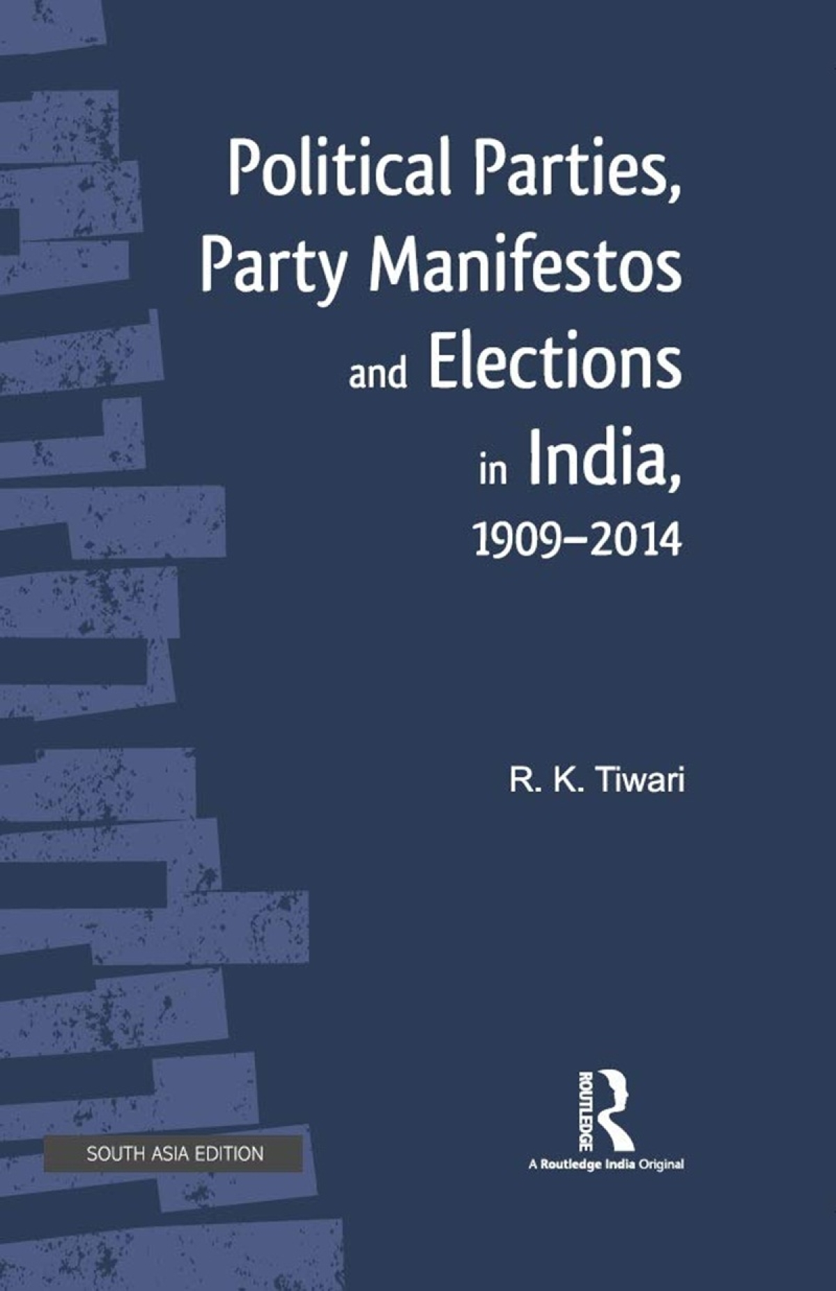Political Parties, Party Manifestos and Elections in India, 1909-2014 by R K Tiwari – Review