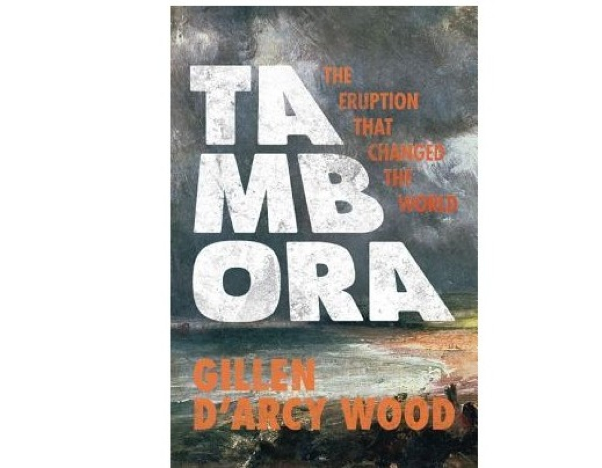 Gillen D'Arcy Wood's book:Tambora: The Eruption That Changed The World