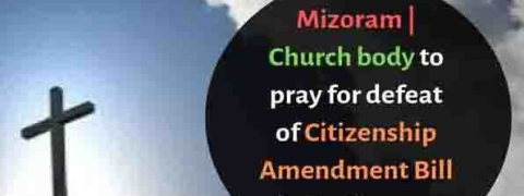Mizoram churches to offer special prayer to oppose Citizenship (Amendment) Bill