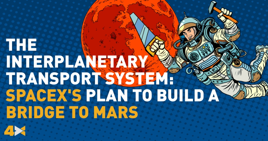 The Interplanetary Transport System: SpaceX's Plan to Build a Bridge to Mars