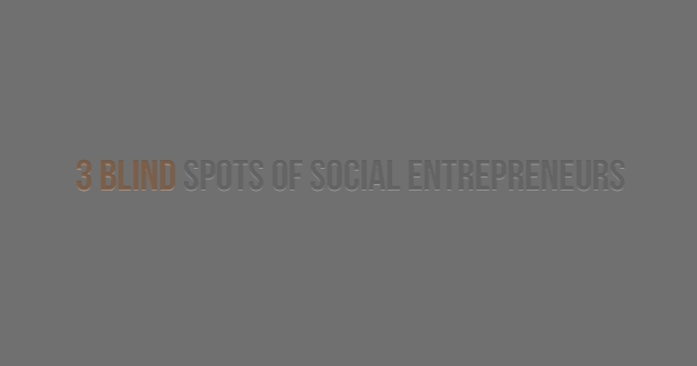 3 things social entrepreneurs should be wary about