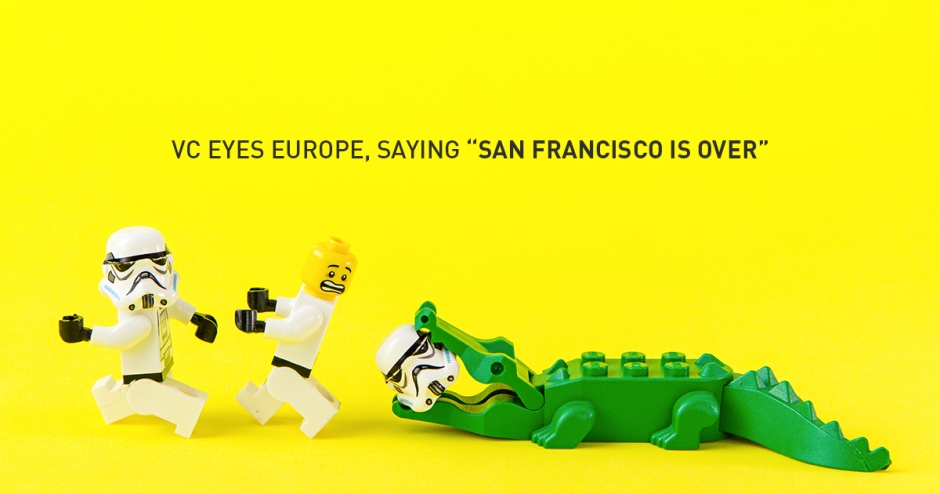 "VC eyes Europe, saying ""San Francisco is over"""