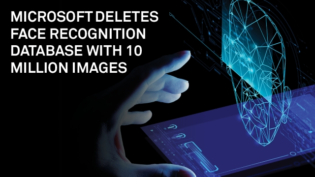 Microsoft deletes face recognition database with 10 million images
