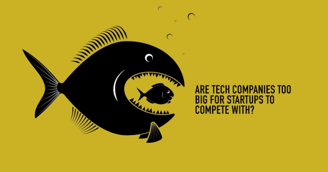 Are tech companies too big for startups to compete with?