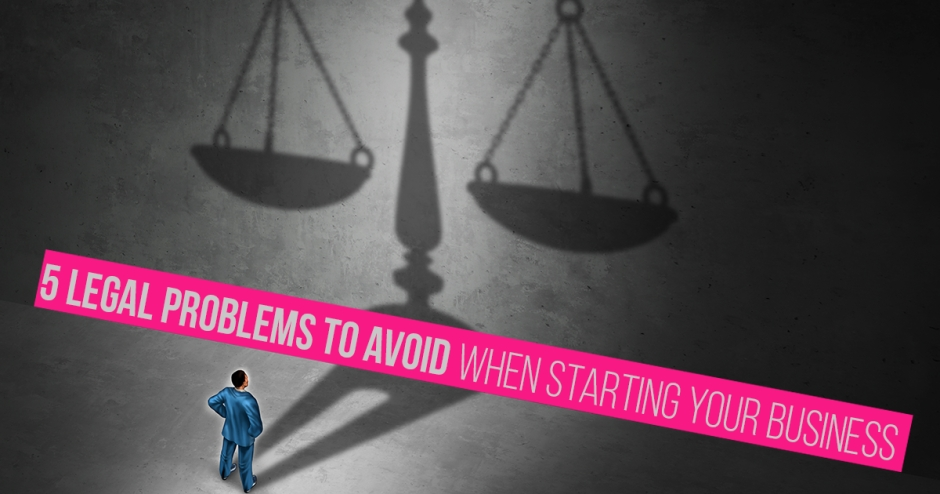 5 legal problems to avoid when starting your business