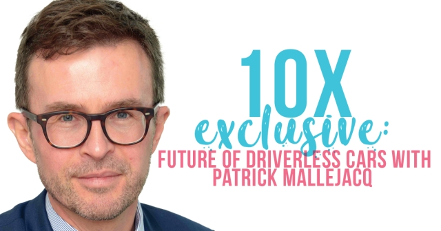 10X Exclusive: Future of driverless cars with Patrick Mallejacq