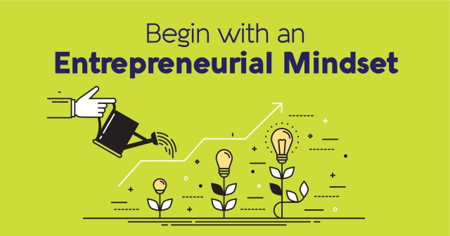 Begin with an entrepreneurial mindset