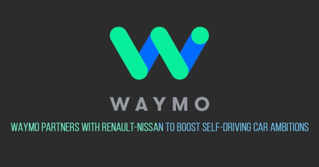 Waymo partners with Renault-Nissan to boost self-driving car ambitions