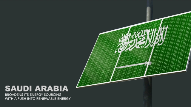 Saudi Arabia broadens its energy sourcing with a push into renewable energy